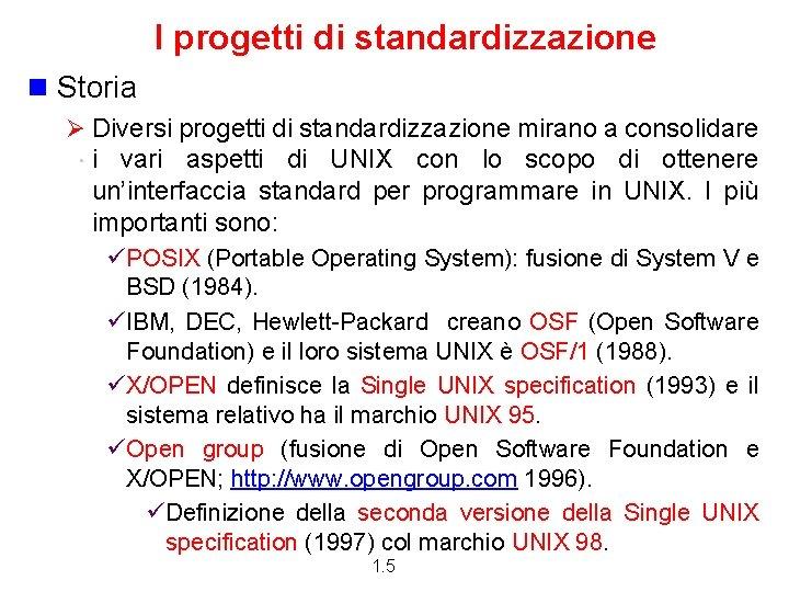 I progetti di standardizzazione n Storia Ø Diversi progetti di standardizzazione mirano a consolidare