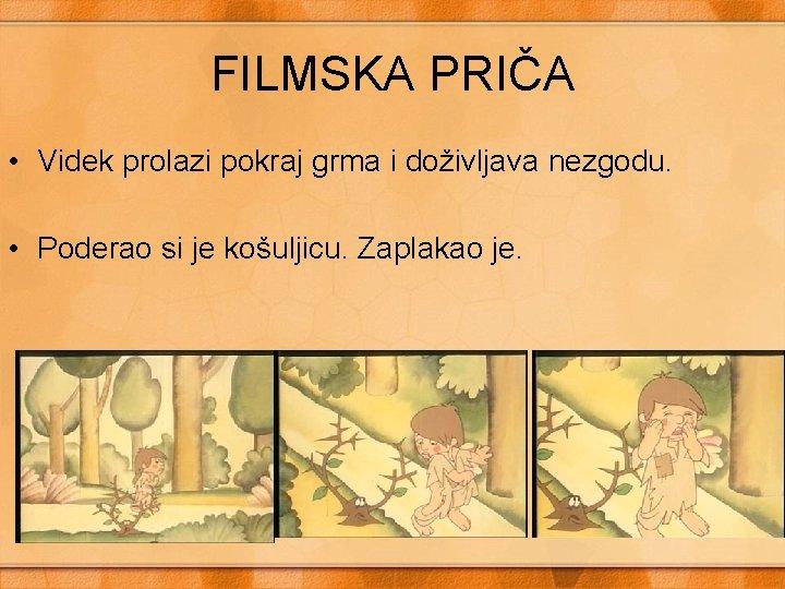 FILMSKA PRIČA • Videk prolazi pokraj grma i doživljava nezgodu. • Poderao si je
