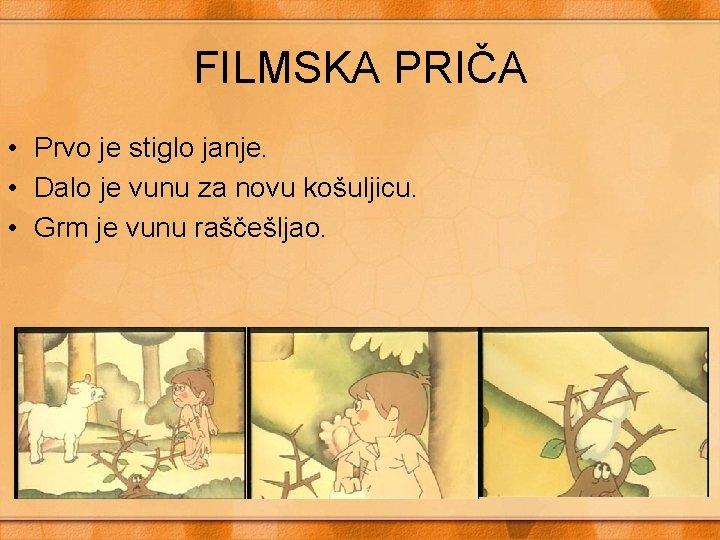 FILMSKA PRIČA • Prvo je stiglo janje. • Dalo je vunu za novu košuljicu.
