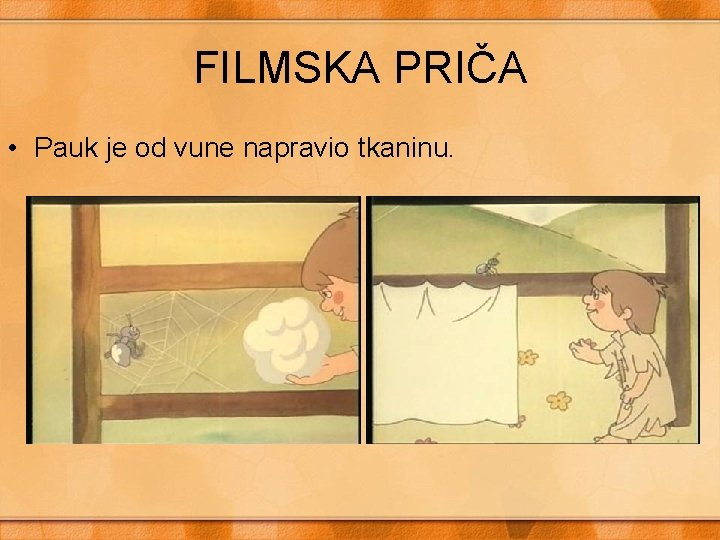 FILMSKA PRIČA • Pauk je od vune napravio tkaninu.