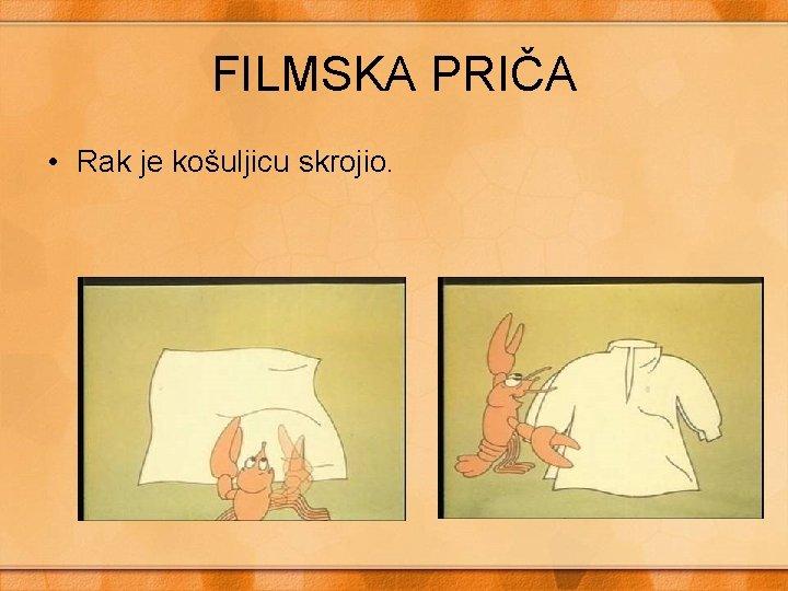 FILMSKA PRIČA • Rak je košuljicu skrojio.