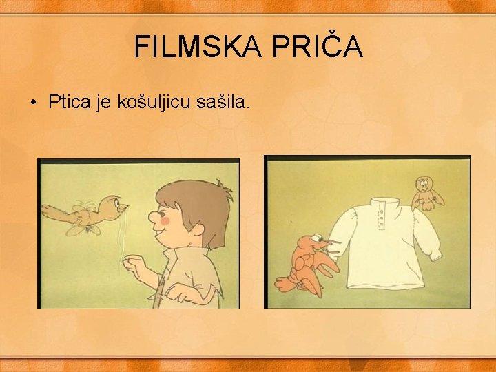 FILMSKA PRIČA • Ptica je košuljicu sašila.