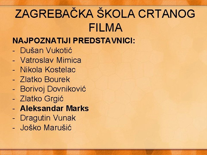 ZAGREBAČKA ŠKOLA CRTANOG FILMA NAJPOZNATIJI PREDSTAVNICI: - Dušan Vukotić - Vatroslav Mimica - Nikola