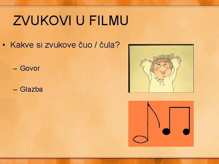 ZVUKOVI U FILMU • Kakve si zvukove čuo / čula? – Govor – Glazba