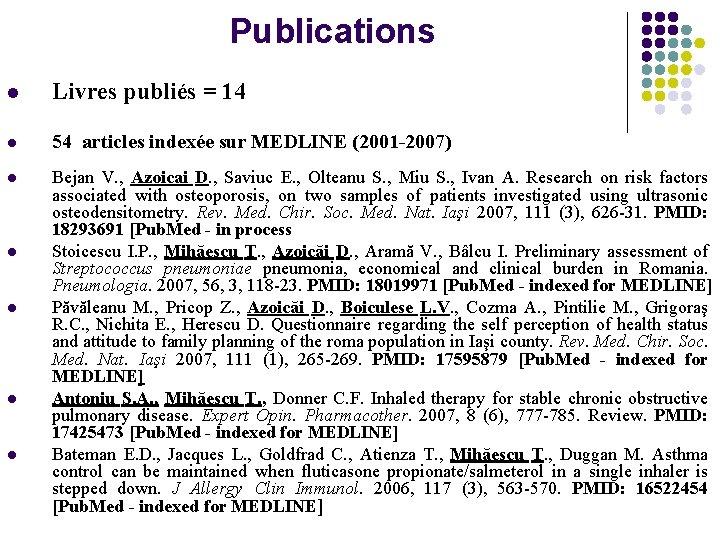 Publications l Livres publiés = 14 l 54 articles indexée sur MEDLINE (2001 -2007)