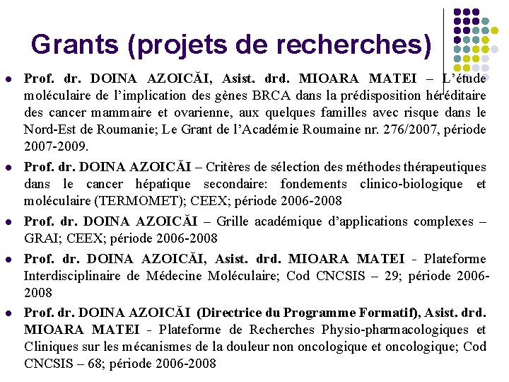 Grants (projets de recherches) l l l Prof. dr. DOINA AZOICĂI, Asist. drd. MIOARA