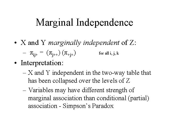 Marginal Independence • X and Y marginally independent of Z: – πij+ = (πj++)