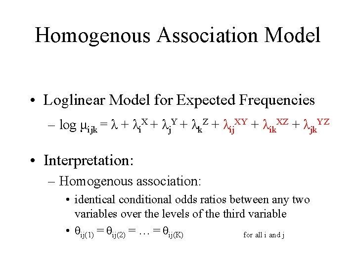 Homogenous Association Model • Loglinear Model for Expected Frequencies – log μijk = λ
