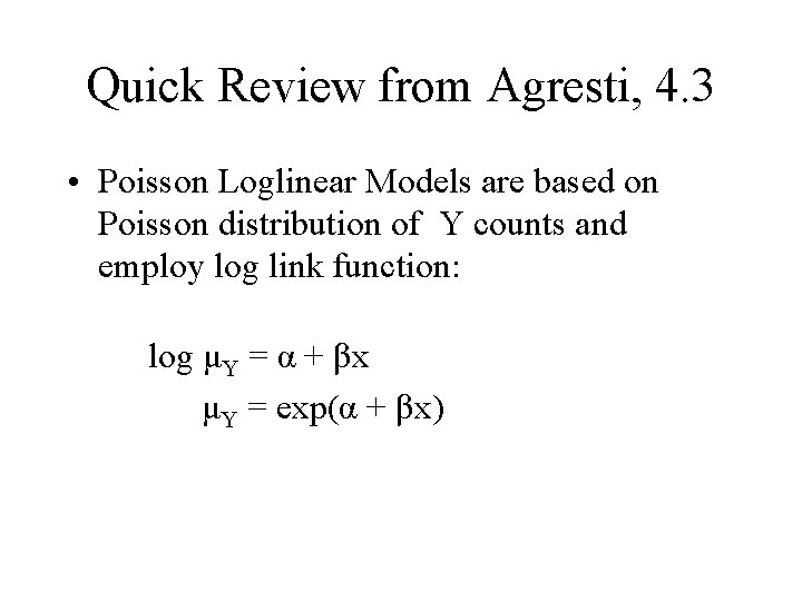 Quick Review from Agresti, 4. 3 • Poisson Loglinear Models are based on Poisson