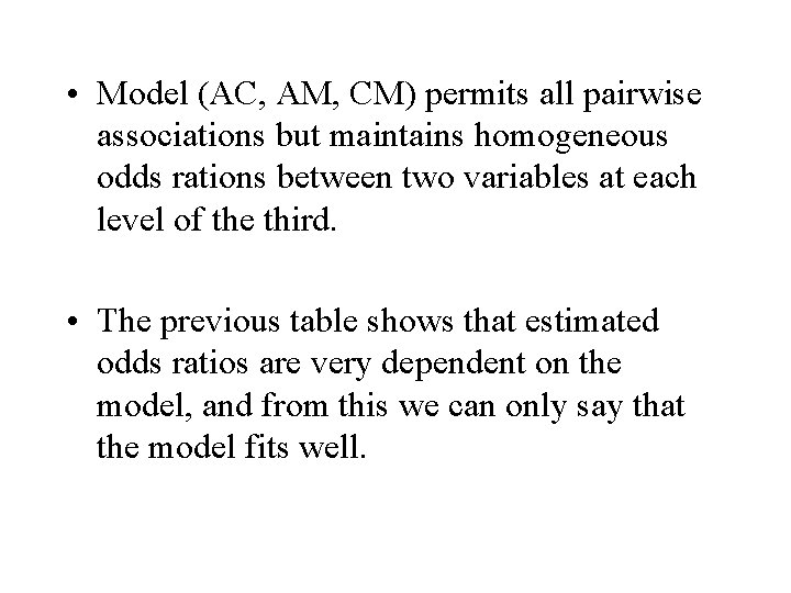 • Model (AC, AM, CM) permits all pairwise associations but maintains homogeneous odds