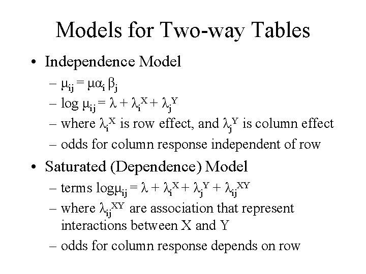 Models for Two-way Tables • Independence Model – μij = μαi βj – log