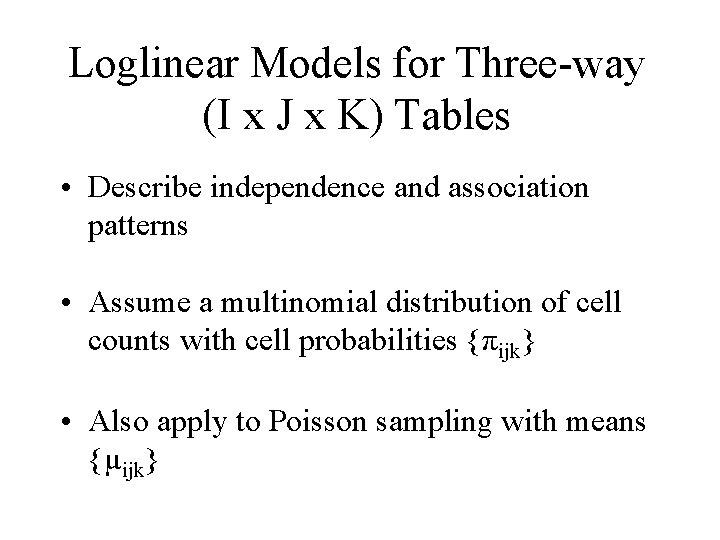 Loglinear Models for Three-way (I x J x K) Tables • Describe independence and