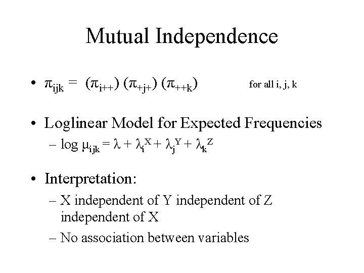 Mutual Independence • πijk = (πi++) (π+j+) (π++k) for all i, j, k •