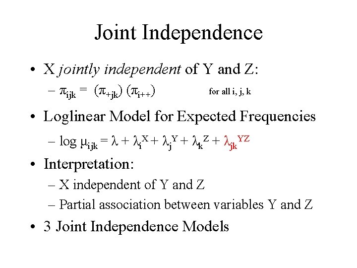 Joint Independence • X jointly independent of Y and Z: – πijk = (π+jk)