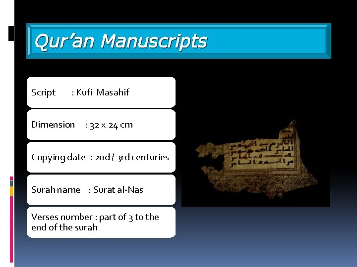 Qur'an Manuscripts Script : Kufi Masahif Dimension : 32 x 24 cm Copying date