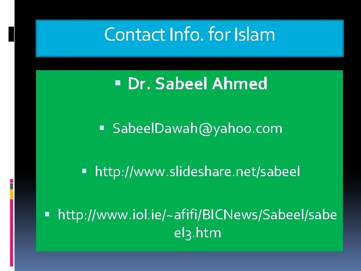 Contact Info. for Islam Dr. Sabeel Ahmed Sabeel. Dawah@yahoo. com http: //www. slideshare. net/sabeel