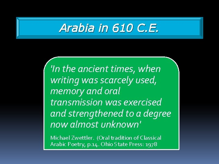 Arabia in 610 C. E. 'In the ancient times, when writing was scarcely used,