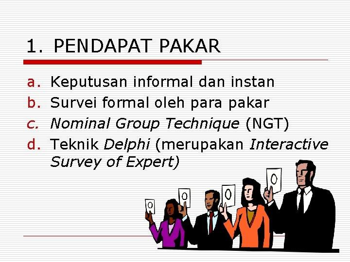 1. PENDAPAT PAKAR a. b. c. d. Keputusan informal dan instan Survei formal oleh