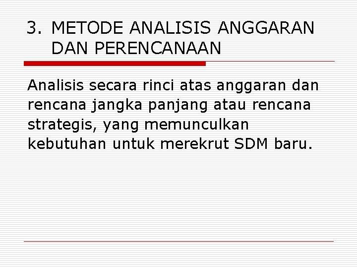 3. METODE ANALISIS ANGGARAN DAN PERENCANAAN Analisis secara rinci atas anggaran dan rencana jangka
