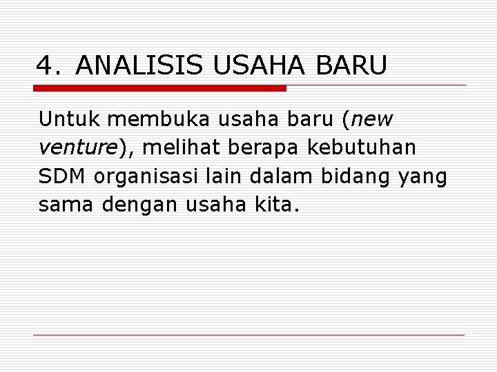 4. ANALISIS USAHA BARU Untuk membuka usaha baru (new venture), melihat berapa kebutuhan SDM
