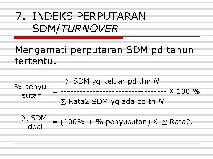 7. INDEKS PERPUTARAN SDM/TURNOVER Mengamati perputaran SDM pd tahun tertentu. SDM yg keluar pd