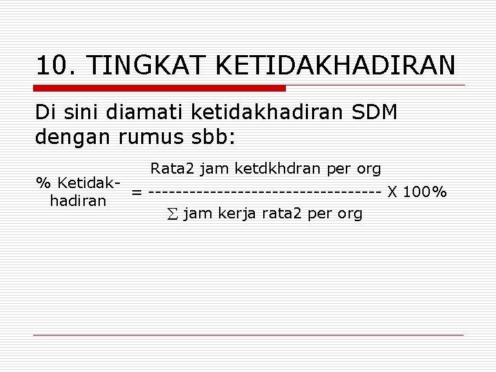 10. TINGKAT KETIDAKHADIRAN Di sini diamati ketidakhadiran SDM dengan rumus sbb: Rata 2 jam