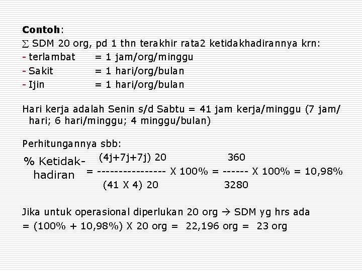 Contoh: SDM 20 org, pd 1 thn terakhir rata 2 ketidakhadirannya krn: - terlambat