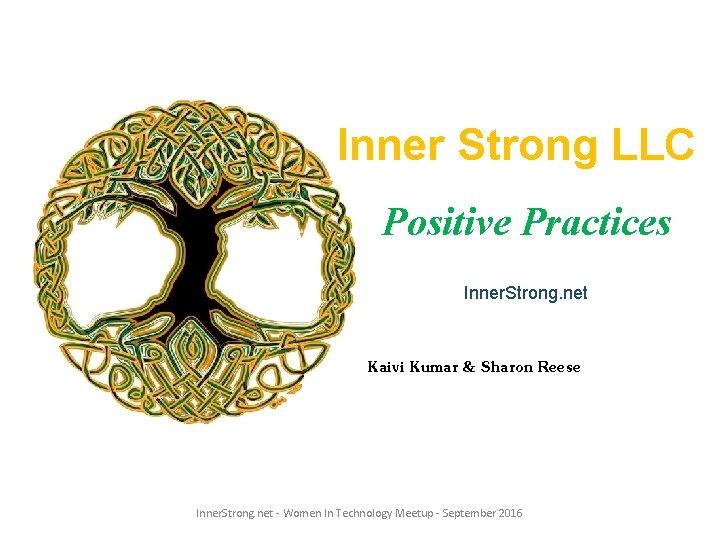 Inner Strong LLC Positive Practices Inner. Strong. net Kaivi Kumar & Sharon Reese Inner.