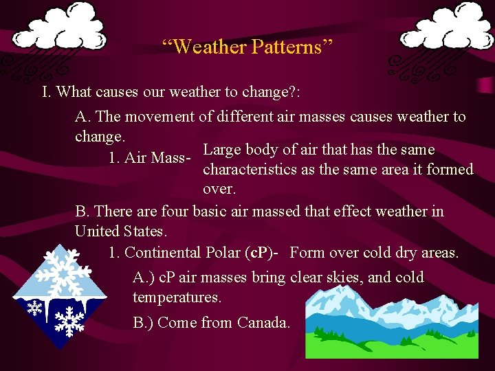 """""""Weather Patterns"""" I. What causes our weather to change? : A. The movement of"""