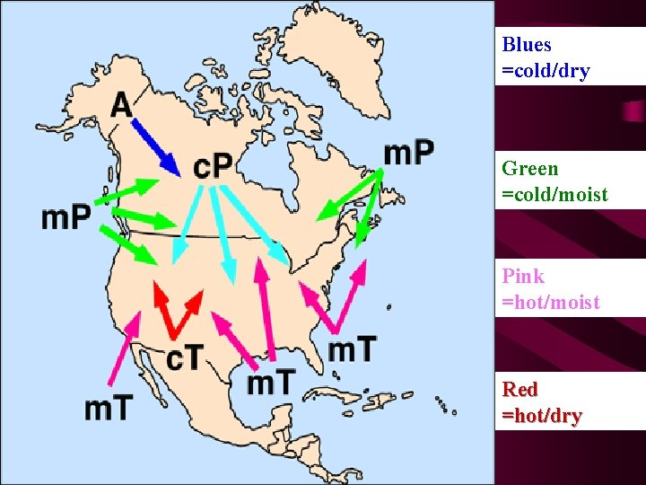 Blues =cold/dry Green =cold/moist Pink =hot/moist Red =hot/dry