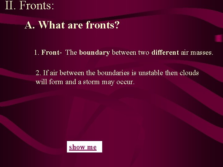 II. Fronts: A. What are fronts? 1. Front The boundary between two different air