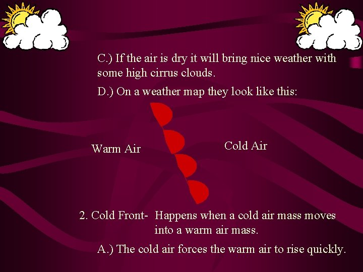 C. ) If the air is dry it will bring nice weather with some