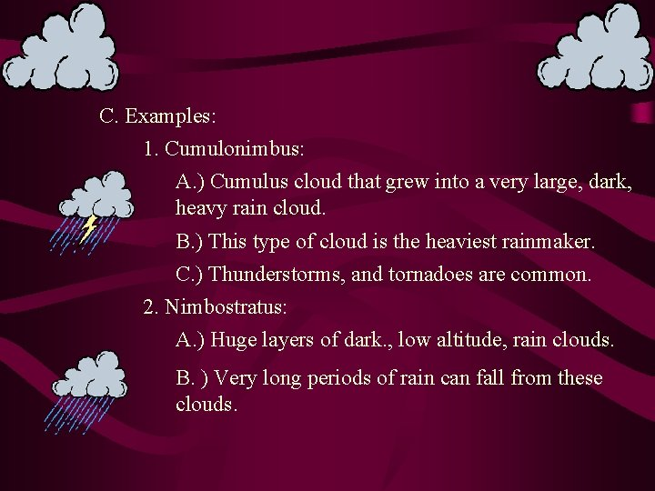 C. Examples: 1. Cumulonimbus: A. ) Cumulus cloud that grew into a very large,