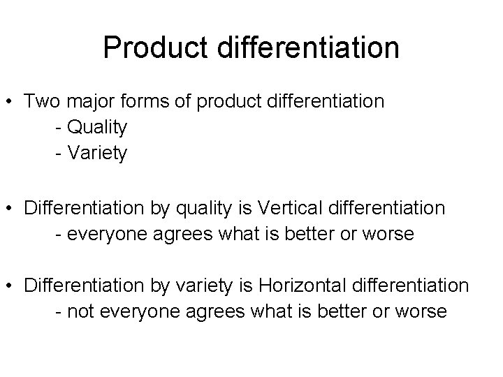 Product differentiation • Two major forms of product differentiation - Quality - Variety •