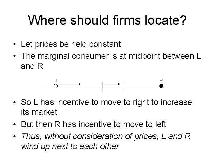 Where should firms locate? • Let prices be held constant • The marginal consumer