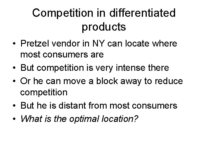 Competition in differentiated products • Pretzel vendor in NY can locate where most consumers