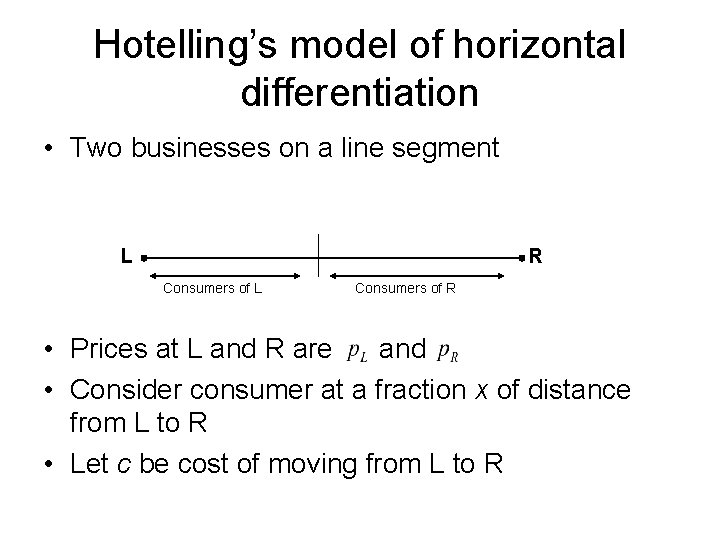 Hotelling's model of horizontal differentiation • Two businesses on a line segment L R