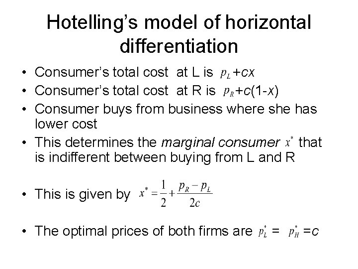 Hotelling's model of horizontal differentiation • Consumer's total cost at L is +cx •