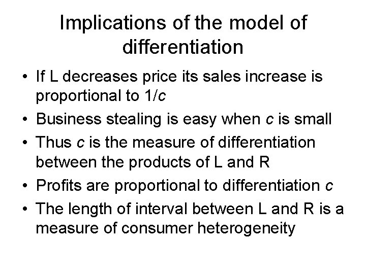 Implications of the model of differentiation • If L decreases price its sales increase