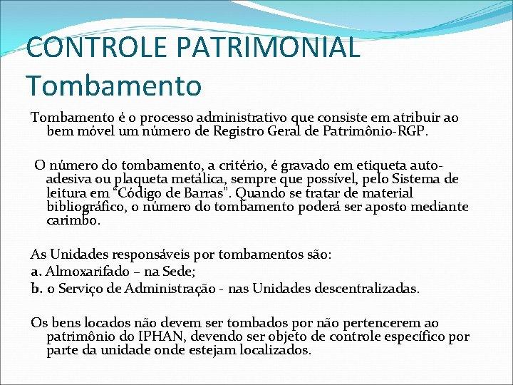 CONTROLE PATRIMONIAL Tombamento é o processo administrativo que consiste em atribuir ao bem móvel