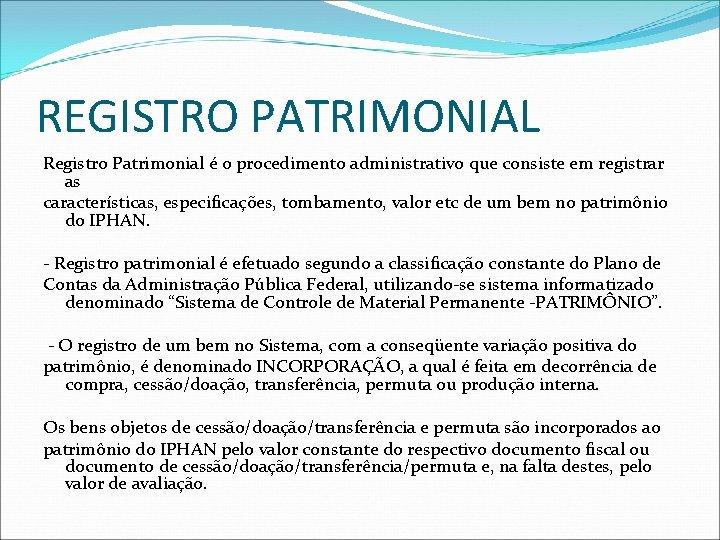 REGISTRO PATRIMONIAL Registro Patrimonial é o procedimento administrativo que consiste em registrar as características,