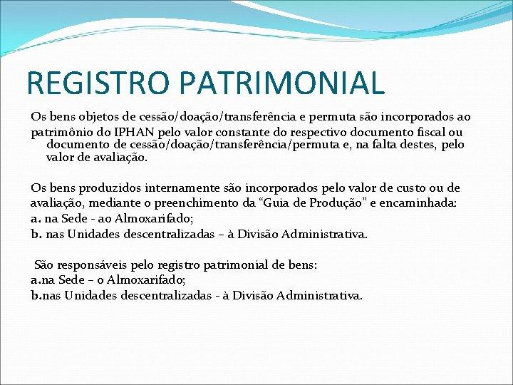 REGISTRO PATRIMONIAL Os bens objetos de cessão/doação/transferência e permuta são incorporados ao patrimônio do