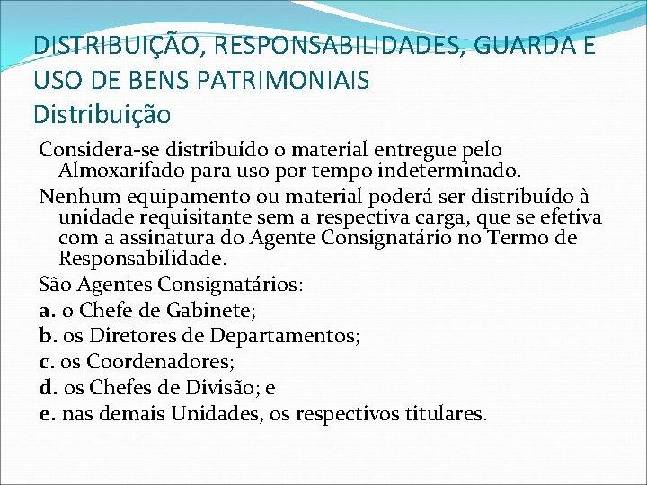 DISTRIBUIÇÃO, RESPONSABILIDADES, GUARDA E USO DE BENS PATRIMONIAIS Distribuição Considera-se distribuído o material entregue