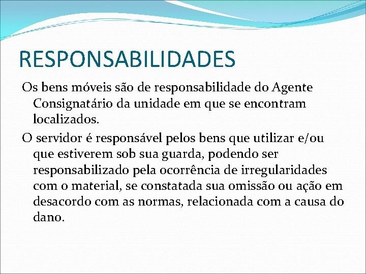 RESPONSABILIDADES Os bens móveis são de responsabilidade do Agente Consignatário da unidade em que