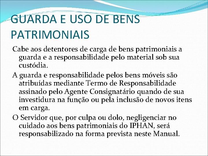 GUARDA E USO DE BENS PATRIMONIAIS Cabe aos detentores de carga de bens patrimoniais