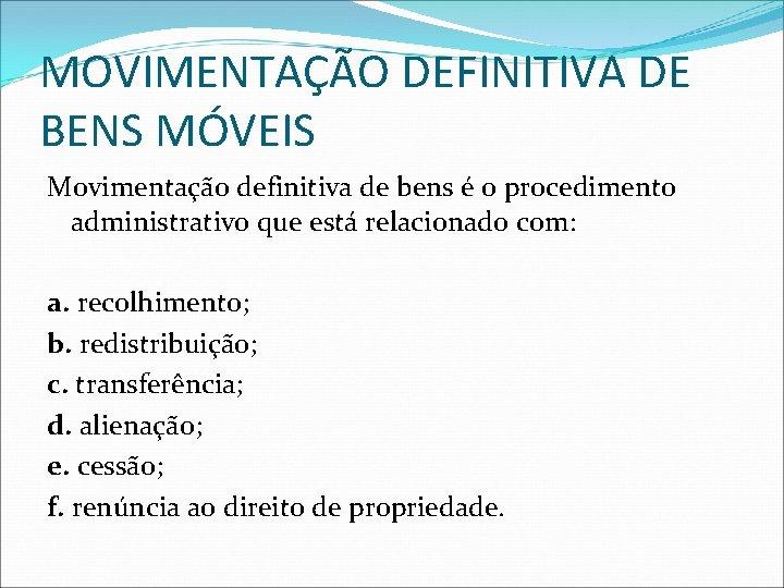 MOVIMENTAÇÃO DEFINITIVA DE BENS MÓVEIS Movimentação definitiva de bens é o procedimento administrativo que