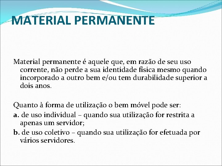 MATERIAL PERMANENTE Material permanente é aquele que, em razão de seu uso corrente, não