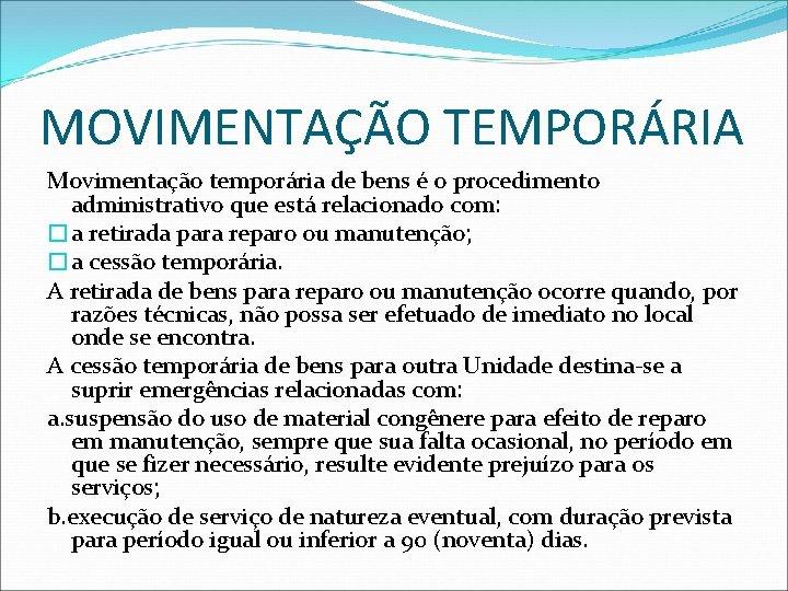 MOVIMENTAÇÃO TEMPORÁRIA Movimentação temporária de bens é o procedimento administrativo que está relacionado com: