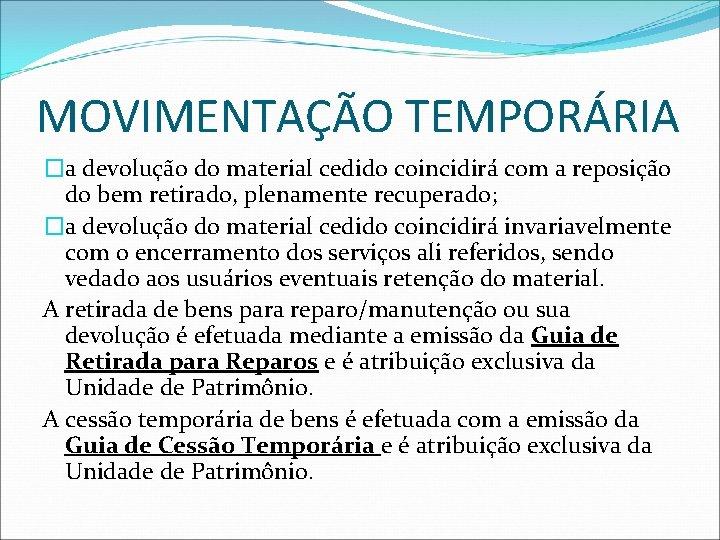 MOVIMENTAÇÃO TEMPORÁRIA �a devolução do material cedido coincidirá com a reposição do bem retirado,