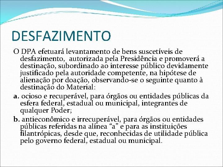 DESFAZIMENTO O DPA efetuará levantamento de bens suscetíveis de desfazimento, autorizada pela Presidência e
